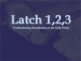 Latch 1,2,3...Troubleshooting breastfeeding in the early weeks